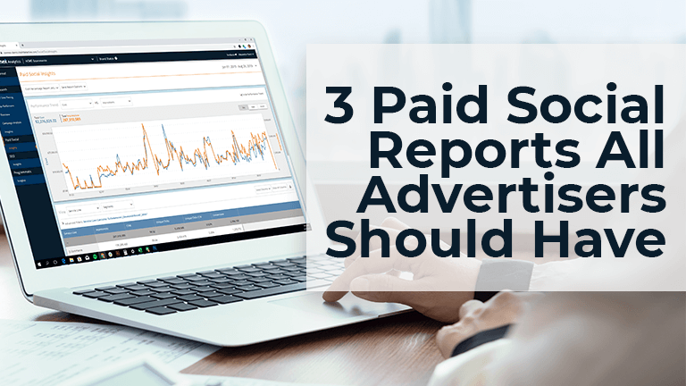 3 Paid Social Reports All Advertisers Should Have