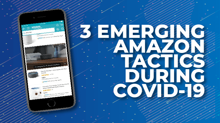 3 Emerging Amazon Tactics During COVID-19