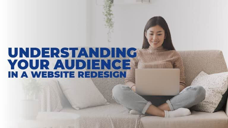 How to Identify and Meet Your Audience's Needs in a Website Redesign